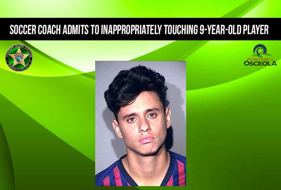 22-year-old Soccer Coach Admits to Inappropriately Touching 9-year-old Player, Osceola Deputies Say