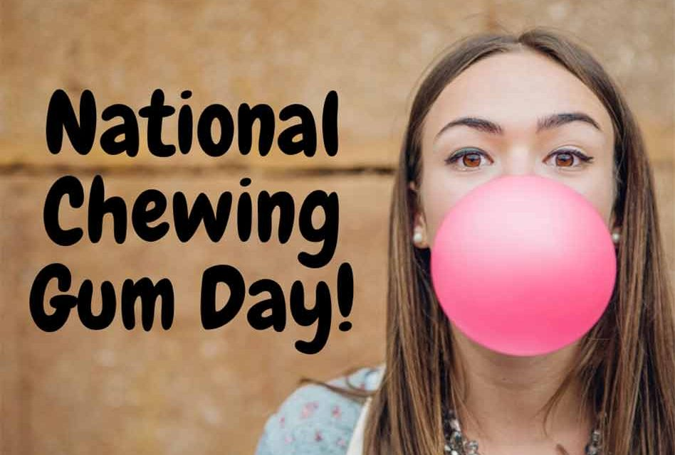 It's National Chewing Gum Day… so grab some gum and start chewing!