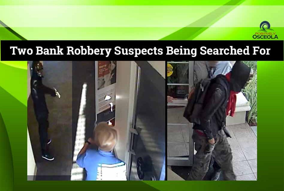Two Bank Robbery Suspects Being Searched for After Robbing PNC Bank Employees, Then Fleeing in Stolen Car, Osceola Deputies Say