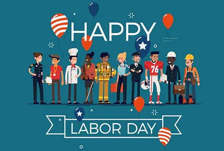 Labor Day: Celebrating those who help create our nation's strength, freedom, and leadership — the American worker!